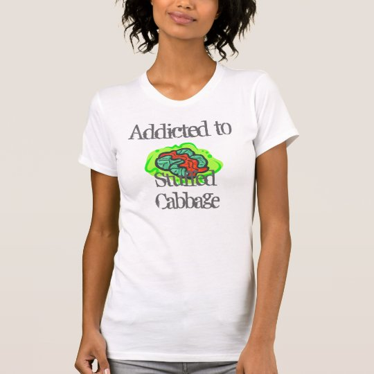 Addicted to Stuffed Cabbage T-Shirt