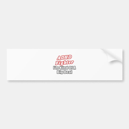 ADHD Fighter...Big Deal Bumper Sticker