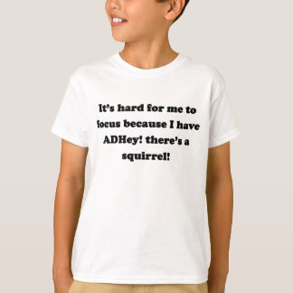 ADHey! There's a squirrel! T-Shirt