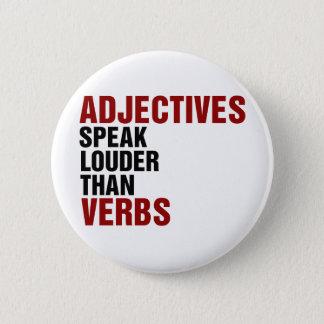 Adjectives speak louder than verbs 6 cm round badge