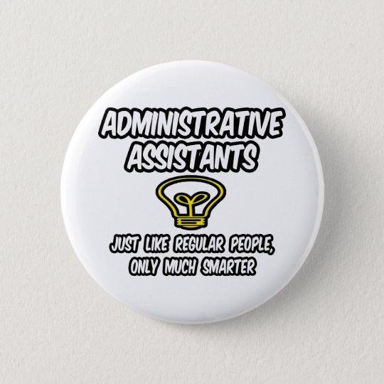 Admin. Assistants...Regular People, Only Smarter 6 Cm Round Badge