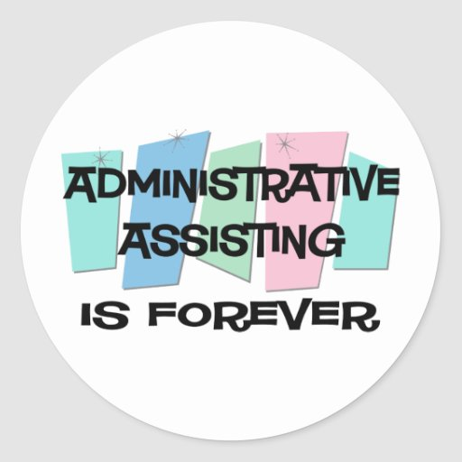 Administrative Assisting Is Forever Sticker