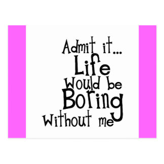 ADMIT LIFE WOULD BORING WITHOUT MEE FUNNY LAUGHS POSTCARD