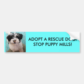 ADOPT A RESCUE DOG!STOP PUPPY MILLS! BUMPER STICKER