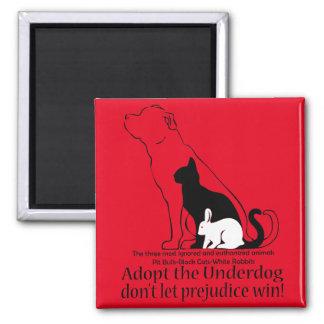 Adopt the Underdog..don't let prejudice win! Refrigerator Magnet