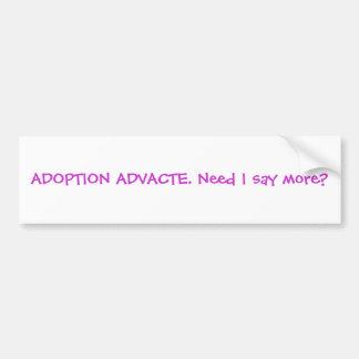 ADOPTION ADVACTE. Need I say more? Bumper Sticker