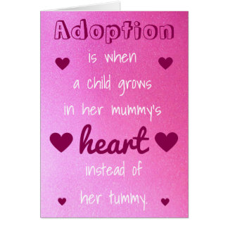 Adoption is when a child grows in her mummys heart card