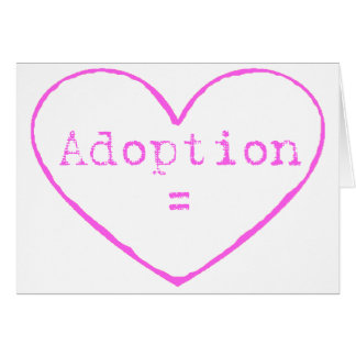 Adoption = love in pink greeting card