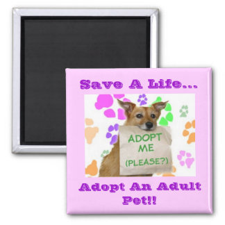 Adoptme, Save A Life..., Adopt An Adult Pet!! Square Magnet