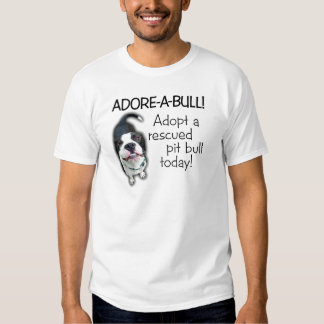 Adore-A-Bull Pit Bull! T Shirt