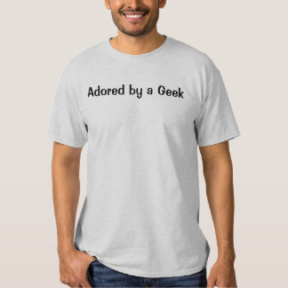 Adored by a Geek Tee Shirts