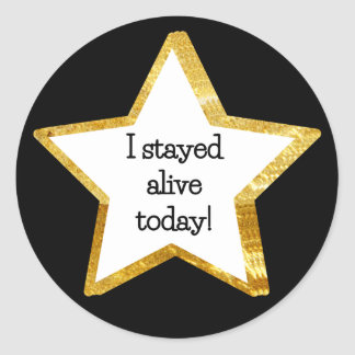 Adulting Gold Star Sticker--Stayed Alive Round Sticker