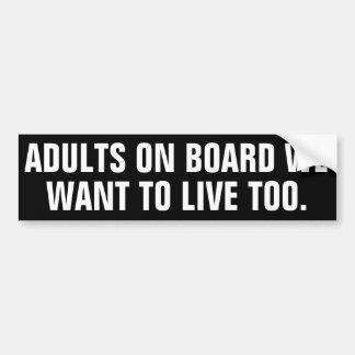 Adults on board we want to live too. bumper sticker