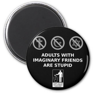 Adults With Imaginary Friends Are Stupid 6 Cm Round Magnet