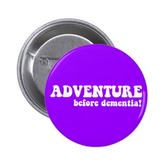 adventure before dementia 6 cm round badge