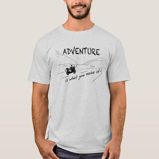 ADVENTURE is what you make OF it -