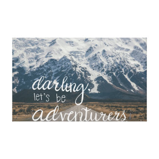 """Adventure Quote """"Darling, Let's be Adventurers"""" Canvas Print"""