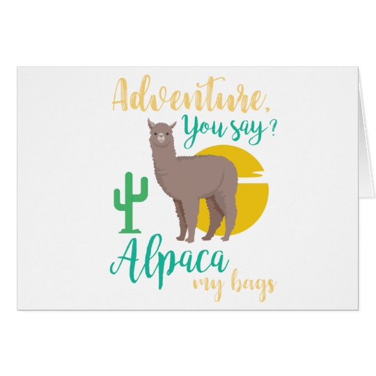 Adventure You Say? Alpaca My Bags Funny Travel