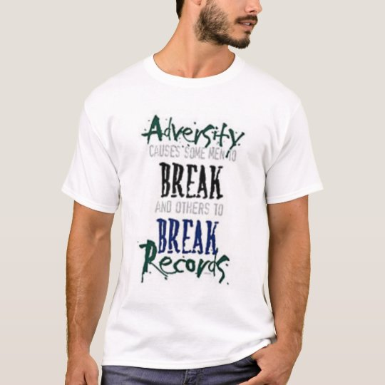 Adversity, What doesn't kill you makes you T-Shirt