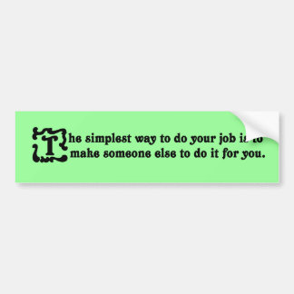 Advice on doing your job most effectively bumper stickers