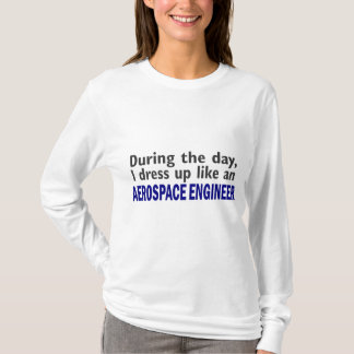 AEROSPACE ENGINEER During The Day T-Shirt