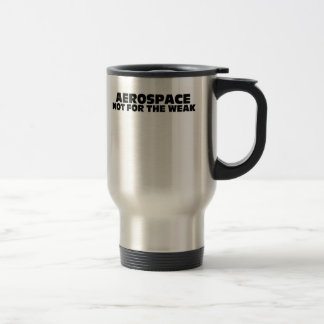 Aerospace-Not for the Weak Coffee Mug