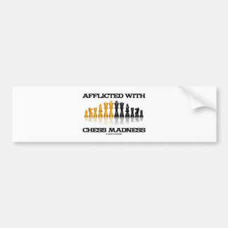 Afflicted With Chess Madness (Chess Set) Bumper Sticker