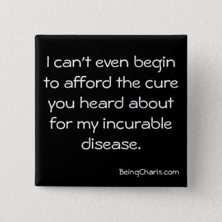 """""""Afford the cure for my incurable disease"""" button"""