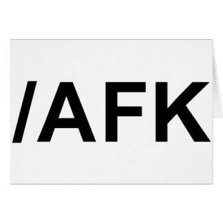 /AFK - Away From Keyboard Greeting Card