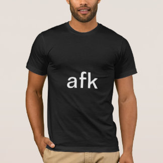 afk - away from keyboard in white text T-Shirt