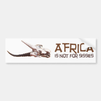 Africa is not for sissies it s the Dark Continent Bumper Sticker