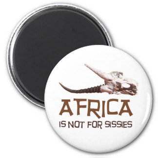 Africa is not for sissies, it's the Dark Continent Magnets