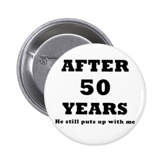 After 50 Years He Still Puts Up with Me 6 Cm Round Badge