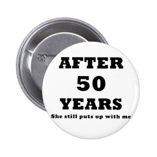 After 50 Years She Still Puts Up With Me 6 Cm Round Badge