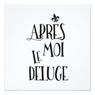 After Me the Flood - French Expression 13 Cm X 13 Cm Square Invitation Card