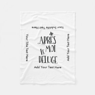 After Me the Flood - French Expression Fleece Blanket