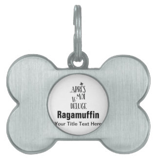 After Me the Flood - French Expression Pet Name Tags