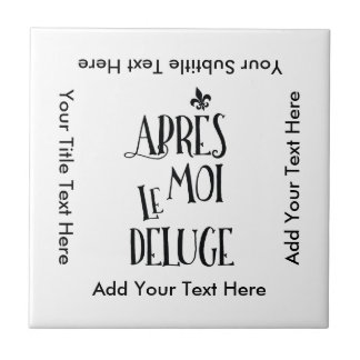 After Me the Flood - French Expression Small Square Tile