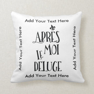 After Me the Flood - French Expression Throw Cushion