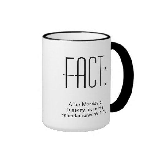 After Monday & Tuesday, even the Calendar says WTF Coffee Mugs