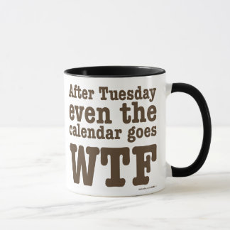 After Tuesday WTF Brown Text Mug