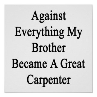 Against Everything My Brother Became A Great Carpe Posters