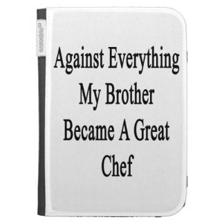 Against Everything My Brother Became A Great Chef Kindle 3 Case