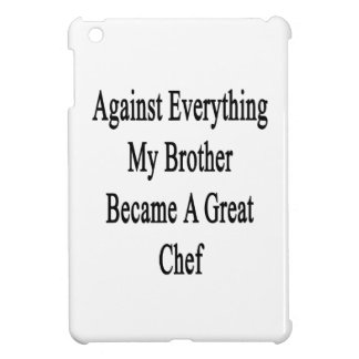 Against Everything My Brother Became A Great Chef iPad Mini Case