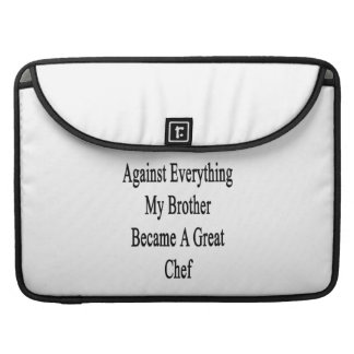Against Everything My Brother Became A Great Chef Sleeve For MacBook Pro
