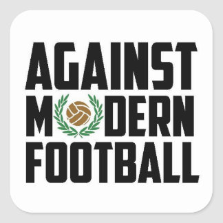 Against Modern Football. Square Sticker