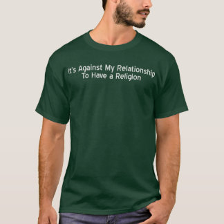 Against My Relationship T-Shirt