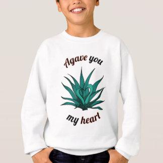 agave you my heart sweatshirt