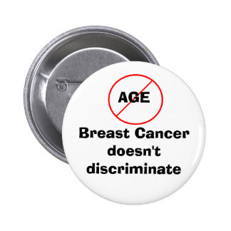 Age - Breast Cancer doesn't discriminate 6 Cm Round Badge