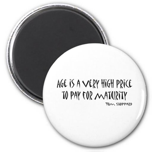 Age Is A High Price To Pay quote Magnets
